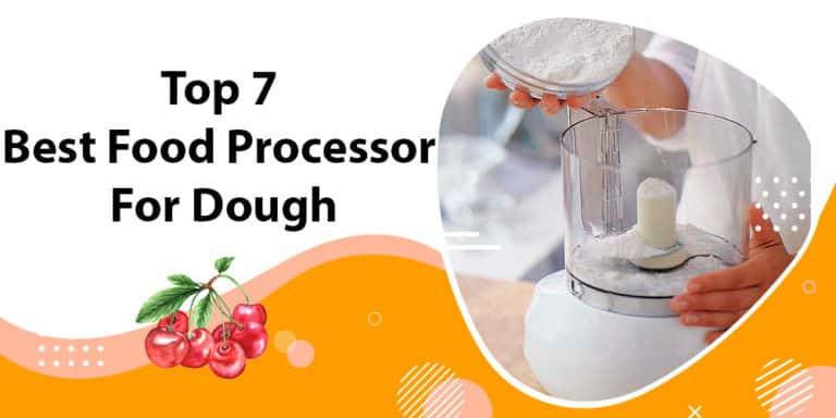 Top 7 Best Food Processor For Dough