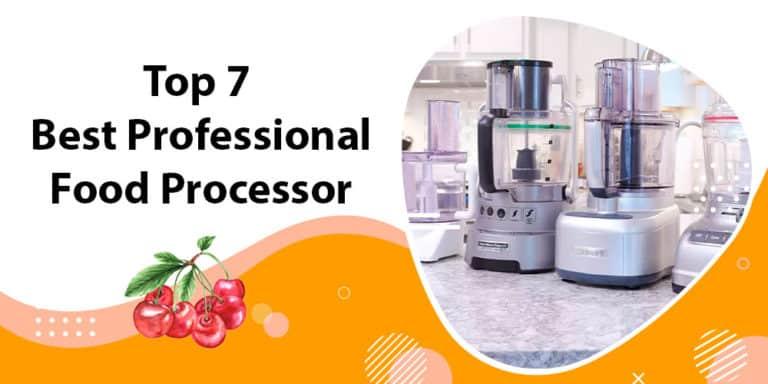 Top 7 Best Professional Food Processor