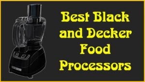 Best Black and Decker Food Processors