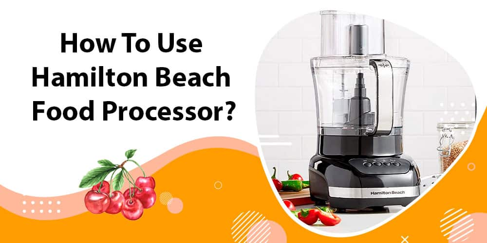 How to use Hamilton Beach food processor