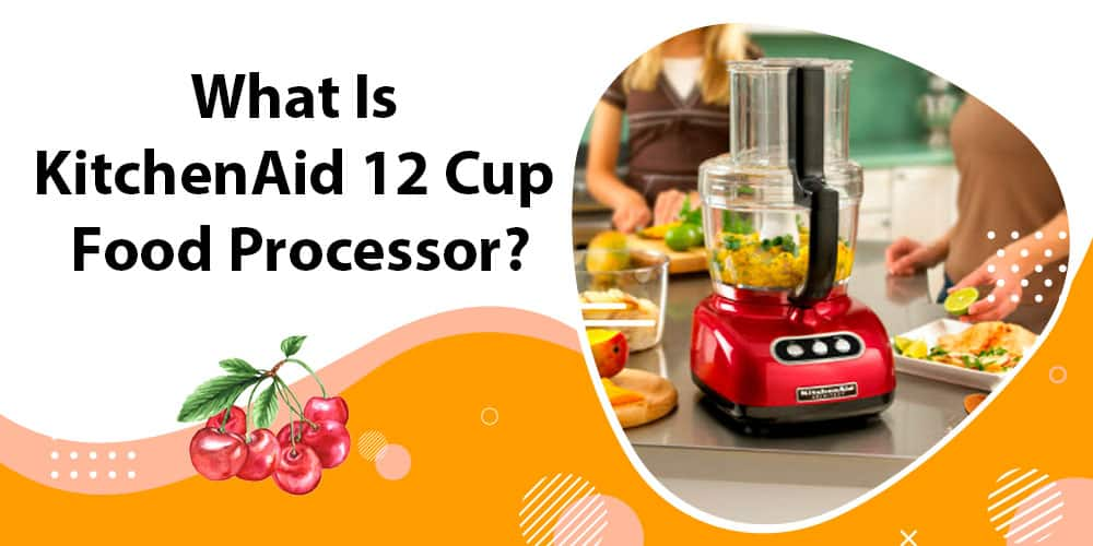 What Is KitchenAid 12 Cup Food Processor