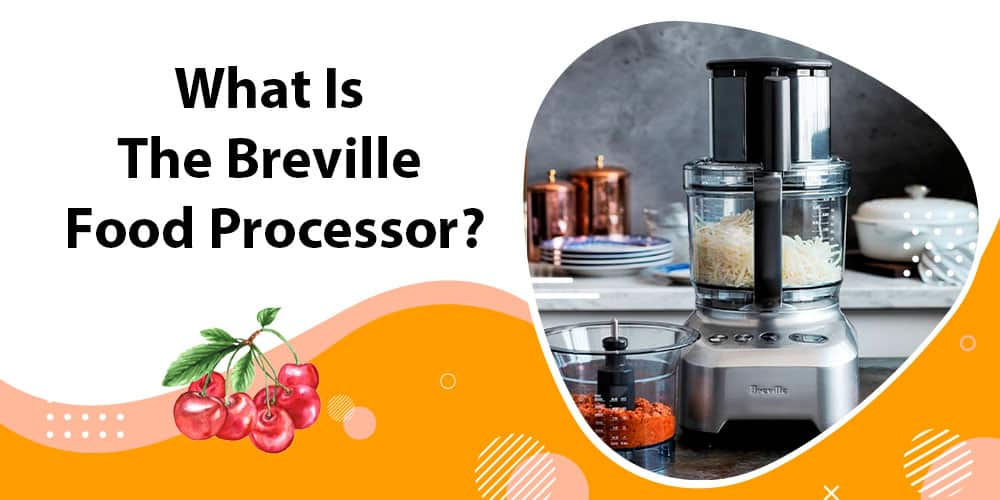 What is the Breville Food Processor