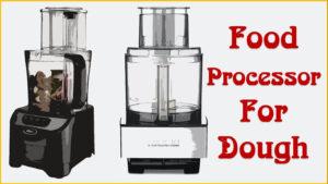 Best Food Processor For Dough Reviews