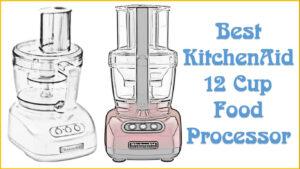 Best KitchenAid 12 Cup Food Processor Reviews
